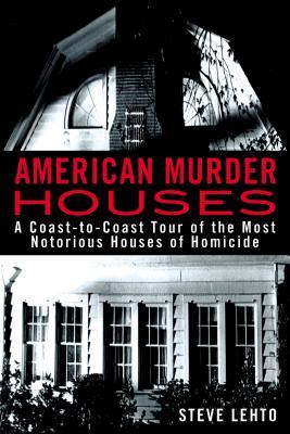 American Murder Houses By Lehto, Steve