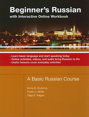 Beginner's Russian With Interactive Online Workbook By Kudyma, Anna S./ Miller, Frank J./ Kagan, Olga E.